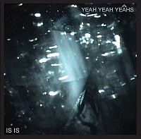 Yeah Yeah Yeahs: Is is