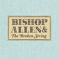 Bishop Allen - 'The Broken String'