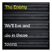 The Enemy - 'We'll Live And Die In These Towns'