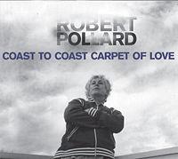 Robert Pollard  Coast To Coast Carpet Of Love