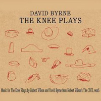 David Byrne  	The Knee Plays