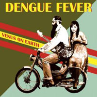 Dengue Fever  	Venus On Earth