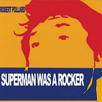 Rober Pollard - Superman Was A Rocker