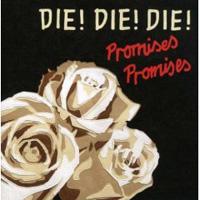 Die! Die! Die!  Promises Promises
