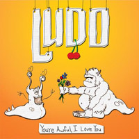 Ludo You're Awful, I love You