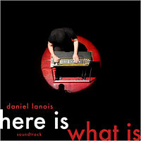 Daniel Lanois  	Here Is What