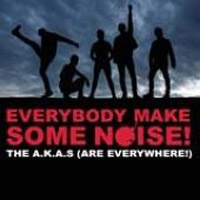 The A.K.A.s (Are Everywhere!)  	Everybody Make Some Noise!