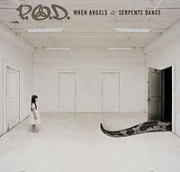 P.O.D.  	When Angels and Serpents Dance