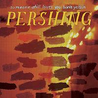 Someone Still Loves You Boris Yeltsin  Pershing