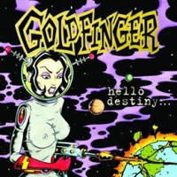 Goldfinger  	Hello Destiny
