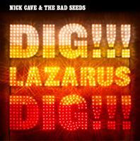 Nick Cave - Dig, Lazaurs, Dig!
