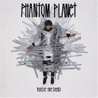 Phantom Planet  	Raise the Dead