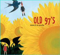 Old 97s  	Blame It on Gravity