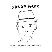 Jason Mraz  	We Sing. We Dance. We Steal Things