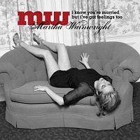 Martha Wainwright  I Know You\'re Married But I\'ve Got Feelings, Too