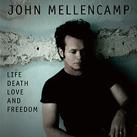 John Mellencamp: Life, Death, Love and Freedom