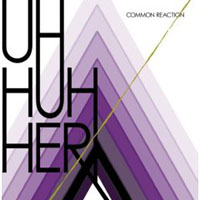 Uh Huh Her: Common Reaction