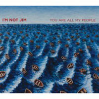 I\'m Not Jim: You Are All My People