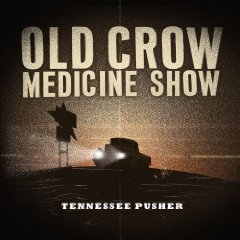 Old Crow Medicine: Tennessee Pusher