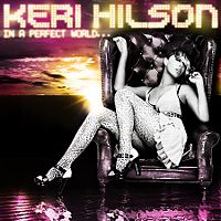 Keri Hilson: In A Perfect World ...