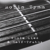Robin Tymm - Whole Lies & Half-Truths