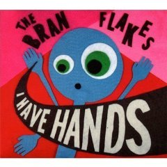 The Bran Flakes: I Have Hands
