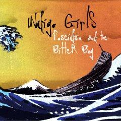 Indigo Girls: Poseidon And The Bitter Bug