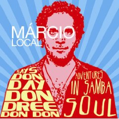 Marcio Local: Don Dree Don Day Don Don: Adventures In Samba Soul
