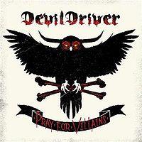Devil Driver: Pray for Villains