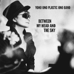 Yoko Ono Plastic Ono Band: Between My Head And The Sky