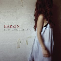 Barzin	: Notes To An Absent Lover
