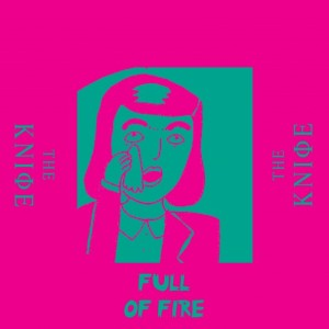 Source. The Knife - Full of Fire album art
